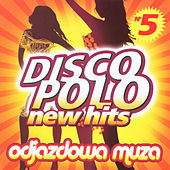 Disco Polo New Hits no. 5 (Odjazdowa Muza) by Various Artists