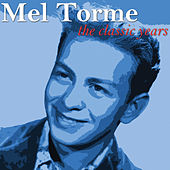 The Classic Years by Mel Tormè