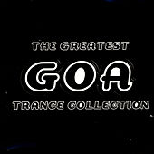 The Greatest Goa Trance Collection by Various Artists