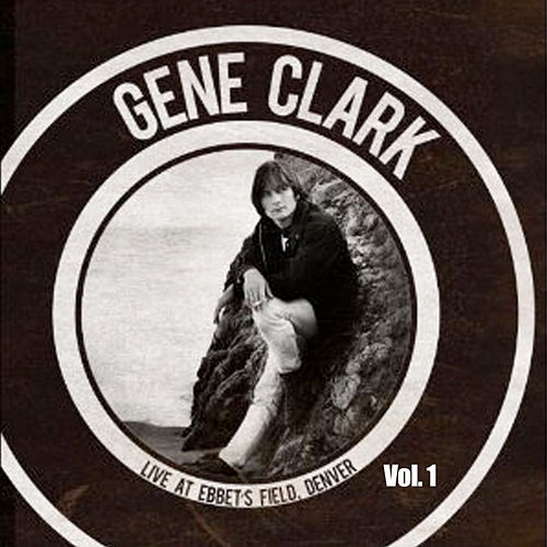 Live at Ebbet's Field - Denver, Vol. 1 by Gene Clark