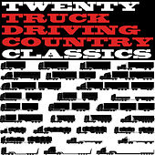 Twenty Truck Driving Country Classics von Various Artists