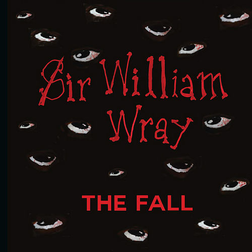Sir William Wray by The Fall