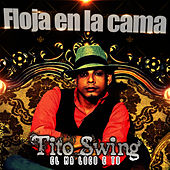 Floja en la Cama by Tito Swing
