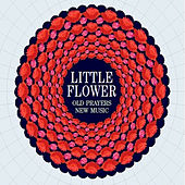 Little Flower. Old Prayers New Music. by Various Artists