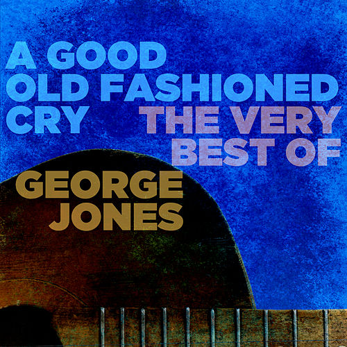 A Good Old Fashioned Cry by George Jones