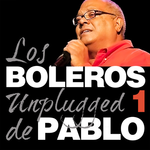 Pablo Milanés, Boleros Unplugged, Vol. 1 by Pablo Milanés
