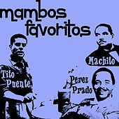 Mambos Favoritos de Perez Prado, Machito, Y Tito Puente by Various Artists