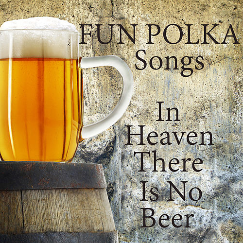 Fun Polka Songs: In Heaven There Is No Beer by The O'Neill Brothers Group