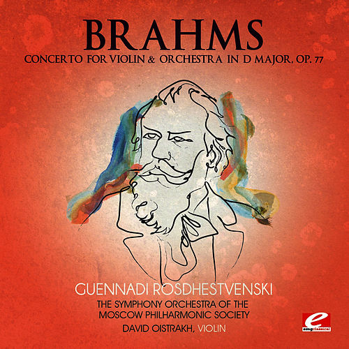 Brahms: Concerto for Violin and Orchestra in D Major, Op. 77 (Digitally Remastered) by David Oistrakh