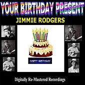 Your Birthday Present - Jimmie Rodgers by Jimmie Rodgers
