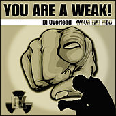 You Are a Weak! by Dj Overlead
