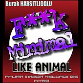 F**k Minimal Like Animal by Burak Harsitlioglu