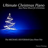 Ultimate Christmas Piano: Jazz Piano Music for Christmas by Michael Silverman Jazz Piano Trio