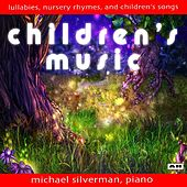 Children's Music: Lullabies, Nursery Rhymes and Children's Songs by Michael Silverman