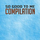 So Good to Me Compilation (Top 20 Hits Summer Dance 2013) by Various Artists