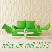 Relax & Chill 2013 (A Deluxe Compilation of Lounge and Chill Out Tunes) by Various Artists