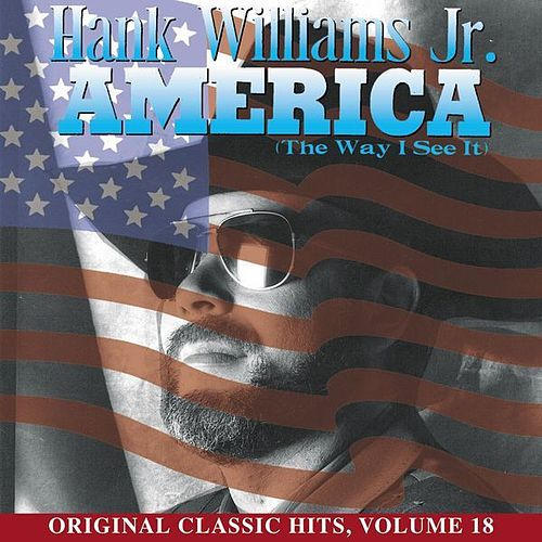 America (The Way I See It) by Hank Williams, Jr.