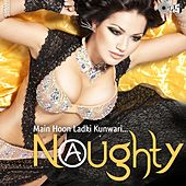 Naughty - Main Hoon Ladki Kunwari (Original Motion Picture Soundtrack) by Various Artists