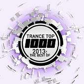 Trance Top 1000 - 2013: The Best Of von Various Artists