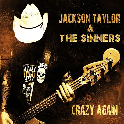 Crazy Again by Jackson Taylor & the Sinners