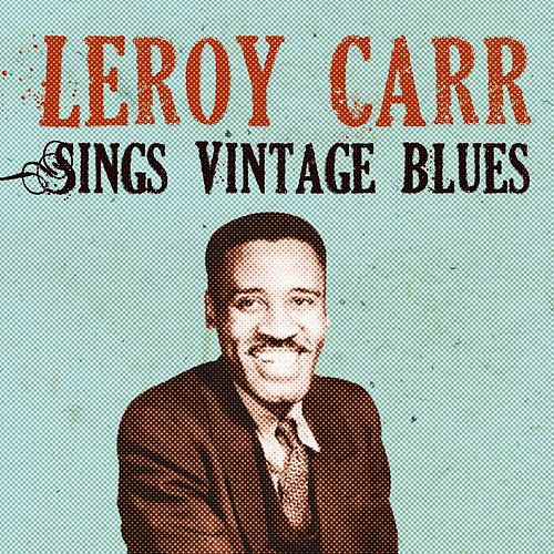 Leroy Carr Sings Vintage Blues by Leroy Carr