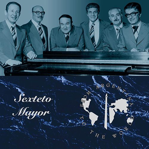 From Argentina To The World by Sexteto Mayor