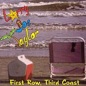 First Row Third Coast by Larry Joe Taylor