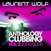 Anthology Clubbing, Vol. 2 (2004-2008) von Laurent Wolf