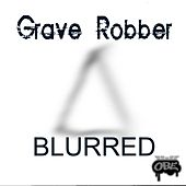 Blurred by Grave Robber