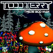 This is Acid Man by Todd Terry