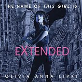 The Name of This Girl Is - Extended by Olivia Anna Livki