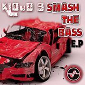 Smash the Bass E.P by Kloud 9