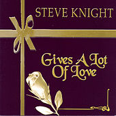 Gives A Lot Of Love by Steve Knight