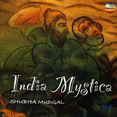 India Mystica by Shubha Mudgal