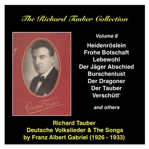 The Richard Tauber Collection, Vol. 8 Deutsche Volkslieder and the songs by Franz Albert Gabriel by Richard Tauber