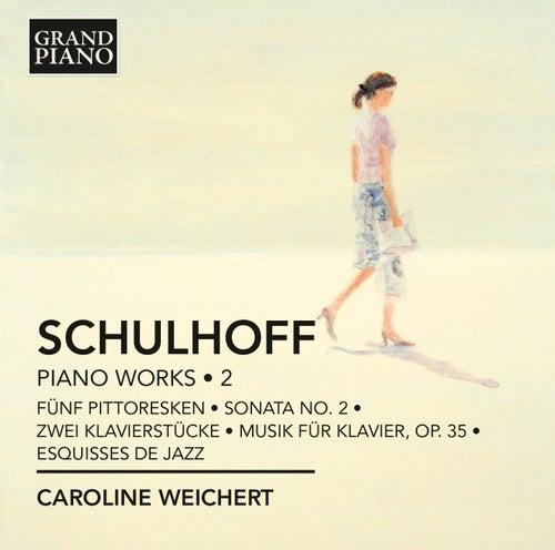Schulhoff: Piano Works, Vol. 2 by Caroline Weichert