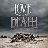 Between Here & Lost by Love + Death