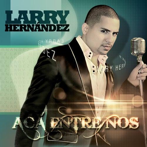 Acá Entre Nos by Larry Hernández