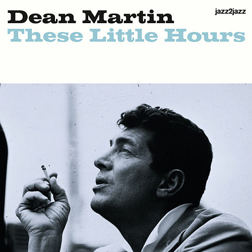 These Little Hours by Dean Martin