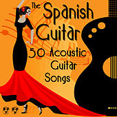 The Spanish Guitar: 50 Acoustic Guitar Songs by Various Artists