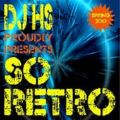 DJ Hs Proudly Presents So Retro (Spring 2013) by Various Artists