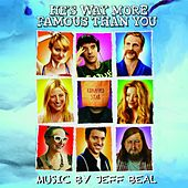 He's Way More Famous Than You (Original Motion Picture Soundtrack) by Jeff Beal