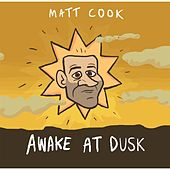 Awake At Dusk by Matt Cook