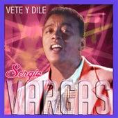 Vete Y Dile by Sergio Vargas
