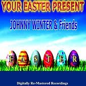 Your Easter Present - Johnny Winter & Friends by Various Artists