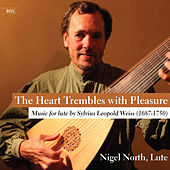The Heart Trembles with Pleasure: Music for Lute by Sylvius Leopold Weiss, Vol. 1 by Nigel North