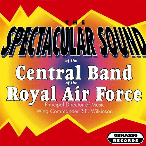 Spectacular Sound by The Central Band Of The Royal Air Force
