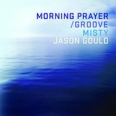 Morning Prayer/Groove by Jason Gould (1)