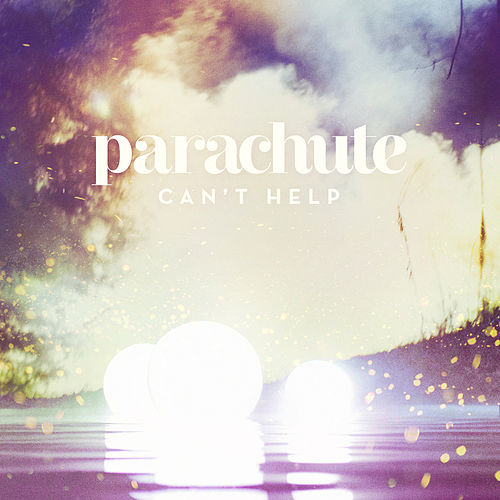 Can't Help by Parachute