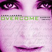 Overcome (Warrior Remix) by Lara Landon